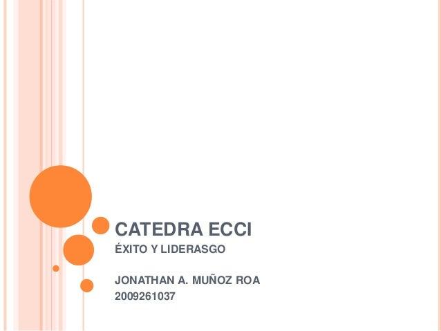CATEDRA ECCI ÉXITO Y LIDERASGO JONATHAN A. MUÑOZ ROA 2009261037