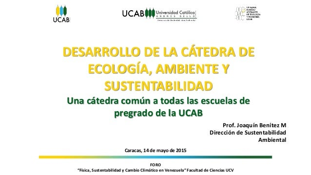 """FORO """"Física, Sustentabilidad y Cambio Climático en Venezuela"""" Facultad de Ciencias UCV DESARROLLO DE LA CÁTEDRA DE ECOLOG..."""
