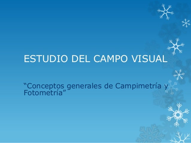 """ESTUDIO DEL CAMPO VISUAL """"Conceptos generales de Campimetría y Fotometría"""""""