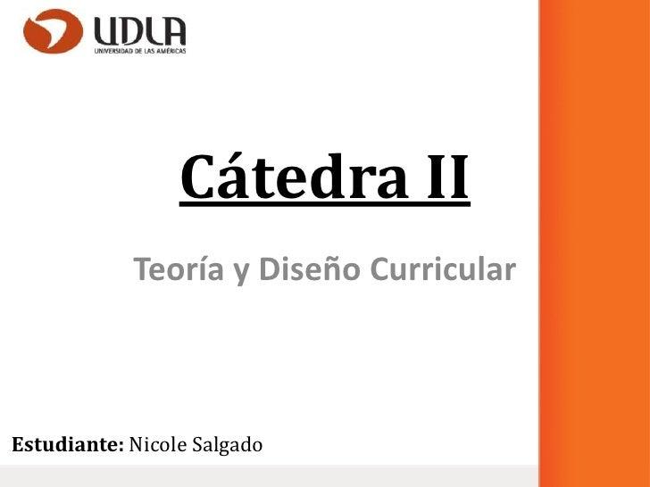 Cátedra II            Teoría y Diseño CurricularEstudiante: Nicole Salgado
