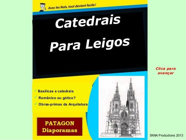 Catedrais  Para Leigos   Basílicas e catedrais   Românico ou gótico?   Obras-primas da Arquitetura  Clica para  avançar...