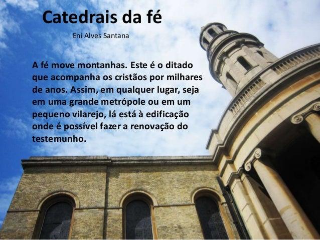 Catedrais da fé A fé move montanhas. Este é o ditado que acompanha os cristãos por milhares de anos. Assim, em qualquer lu...