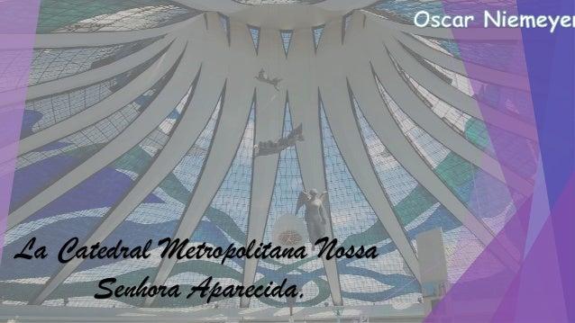 La Catedral Metropolitana Nossa Senhora Aparecida,