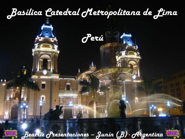 Basílica Catedral Metropolitana de Lima Perú  Beatriz Presentaciones – Junín (B) - Argentina