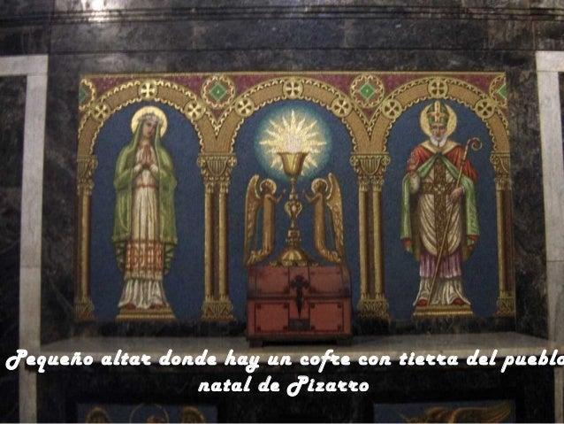 Capilla de La Virgen de la Evangelización o, de la Concepción. Fue mandada a hacer por Francisca Pizarro, la hija mestiza ...