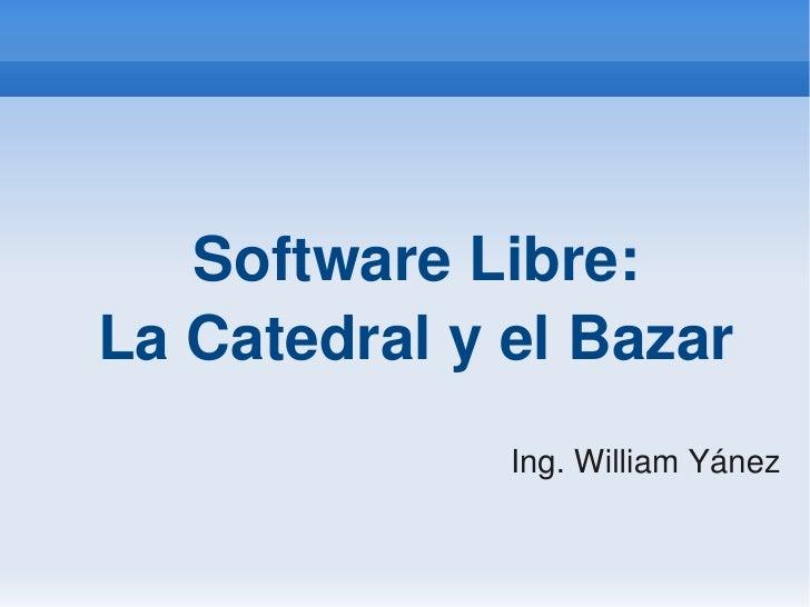 SoftwareLibre:     LaCatedralyelBazar                   Ing.WilliamYánez