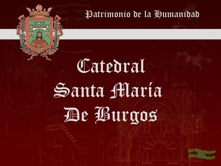 Patrimonio de la Humanidad Catedral Santa María  De Burgos