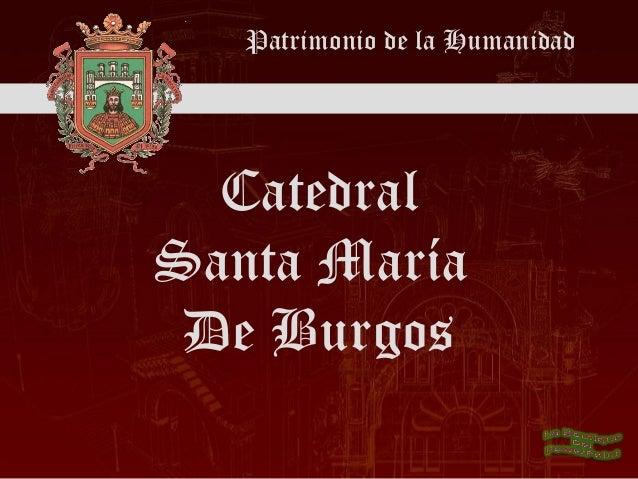 Patrimonio de la Humanidad  CatedralSanta María De Burgos