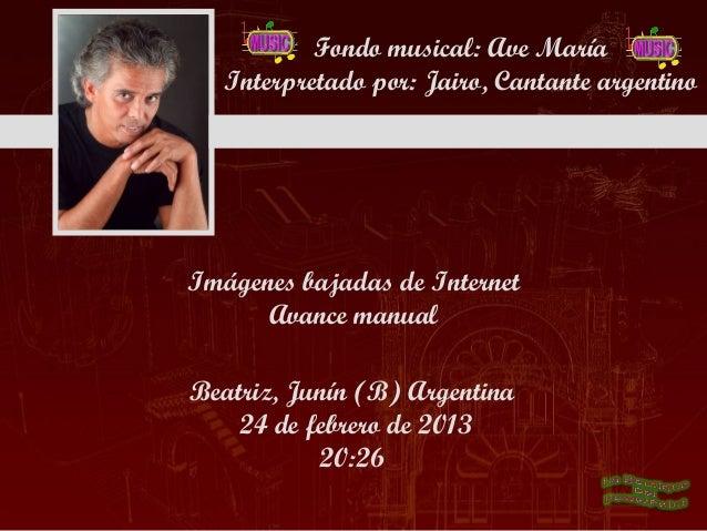 Fondo musical: Ave María   Interpretado por: Jairo, Cantante argentinoImágenes bajadas de Internet      Avance manualBeatr...