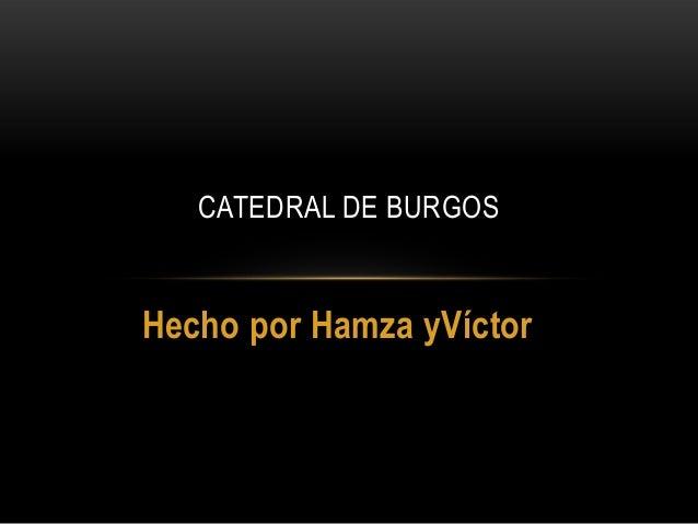 Hecho por Hamza yVíctorCATEDRAL DE BURGOS