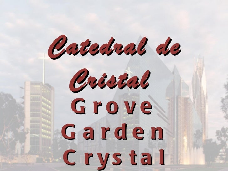 Grove Garden Crystal Cathedral Catedral de Cristal