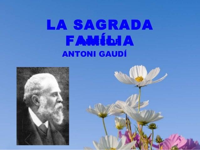 LA SAGRADA INTERIOR FAMÍLIA ANTONI GAUDÍ