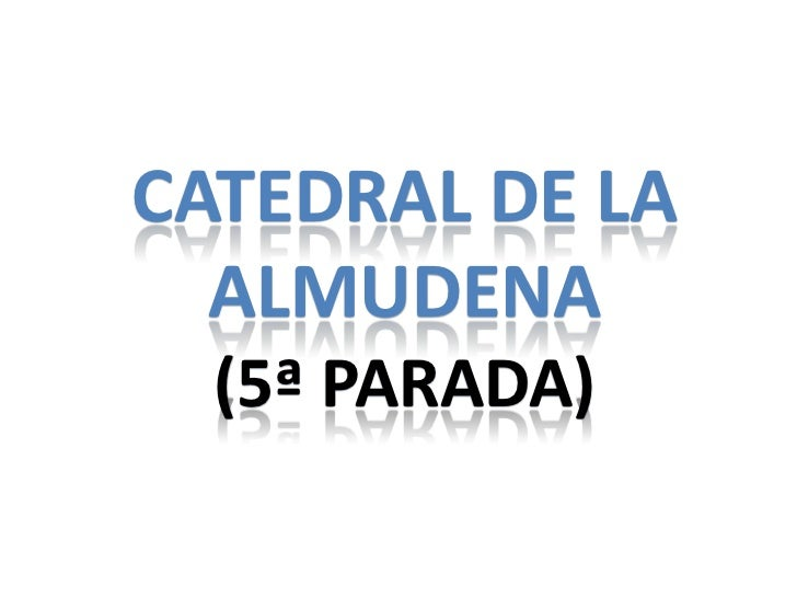 CATEDRAL DE LA  ALMUDENA  (5ª PARADA)