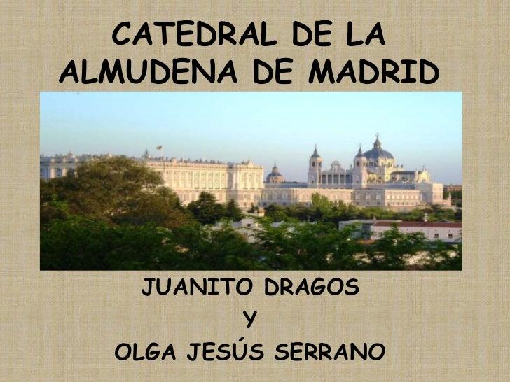 CATEDRAL DE LA ALMUDENA DE MADRID<br />JUANITO DRAGOS<br />Y<br />OLGA JESÚS SERRANO<br />