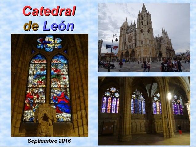 CatedralCatedral dede LeónLeón Septiembre 2016Septiembre 2016