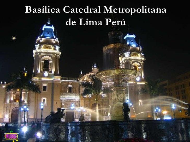 Basílica Catedral Metropolitana de Lima Perú
