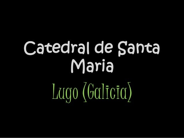 Catedral de Santa Maria Lugo (Galicia)