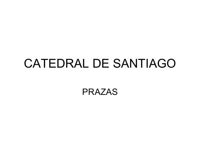 CATEDRAL DE SANTIAGO PRAZAS
