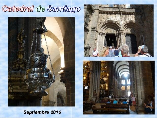 CatedralCatedral dede SantiagoSantiago Septiembre 2016Septiembre 2016