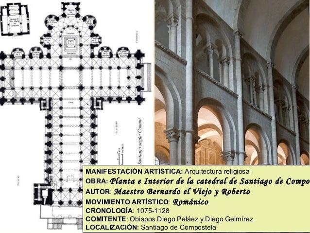 MANIFESTACIÓN ARTÍSTICA: Arquitectura religiosa OBRA: Planta e Interior de la catedral de Santiago AUTOR: Maestro Bernardo...