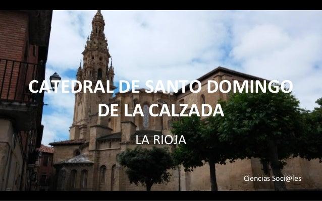 CATEDRAL DE SANTO DOMINGO  DE LA CALZADA  LA RIOJA  Ciencias Soci@les