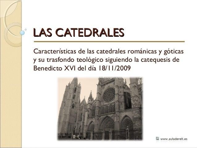 LAS CATEDRALESLAS CATEDRALES Características de las catedrales románicas y góticas y su trasfondo teológico siguiendo la c...