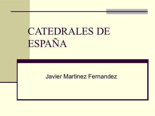 CATEDRALES DEESPAÑA  Javier Martinez Fernandez