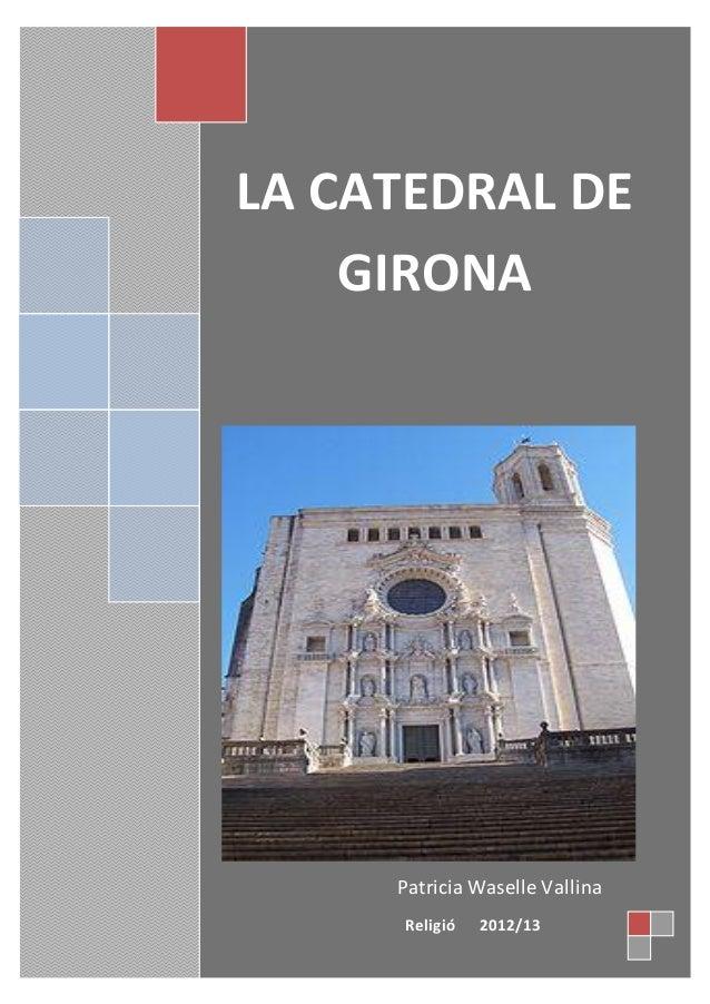 LA CATEDRAL DE    GIRONA     Patricia Waselle Vallina     Religió   2012/13