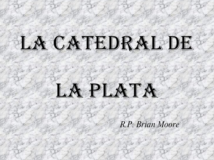 LA CATEDRAL DE  LA PLATA R.P. Brian Moore