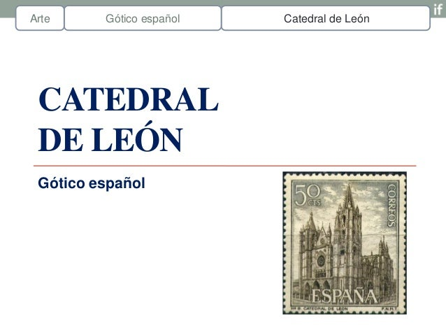 Arte     Gótico español   Catedral de León CATEDRAL DE LEÓN Gótico español