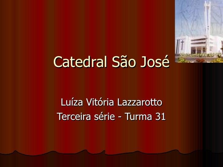 Catedral São José Luíza Vitória Lazzarotto Terceira série - Turma 31