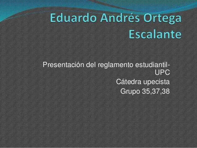 Presentación del reglamento estudiantil-  UPC  Cátedra upecista  Grupo 35,37,38