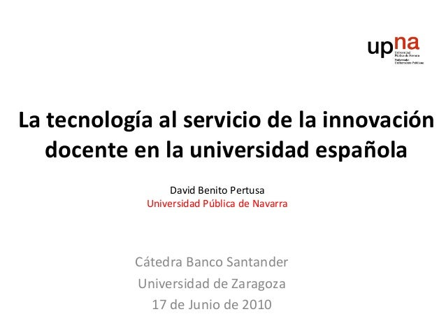 La tecnología al servicio de la innovación   docente en la universidad española                 David Benito Pertusa      ...