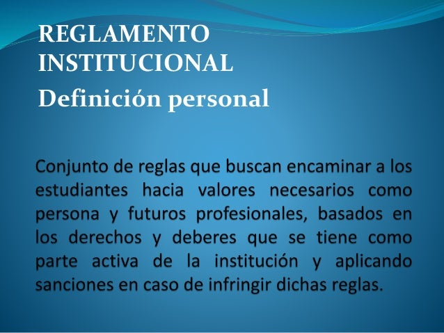 REGLAMENTO  INSTITUCIONAL  Definición personal