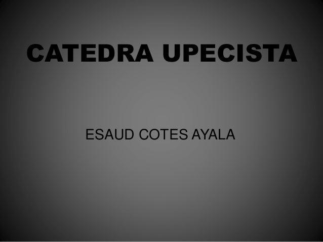 CATEDRA UPECISTA ESAUD COTES AYALA