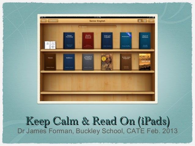 Keep Calm & Read On (iPads)Dr James Forman, Buckley School, CATE Feb. 2013