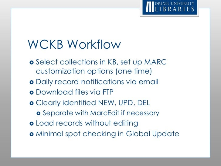 WCKB Workflow Select collections in KB, set up MARC  customization options (one time) Daily record notifications via ema...