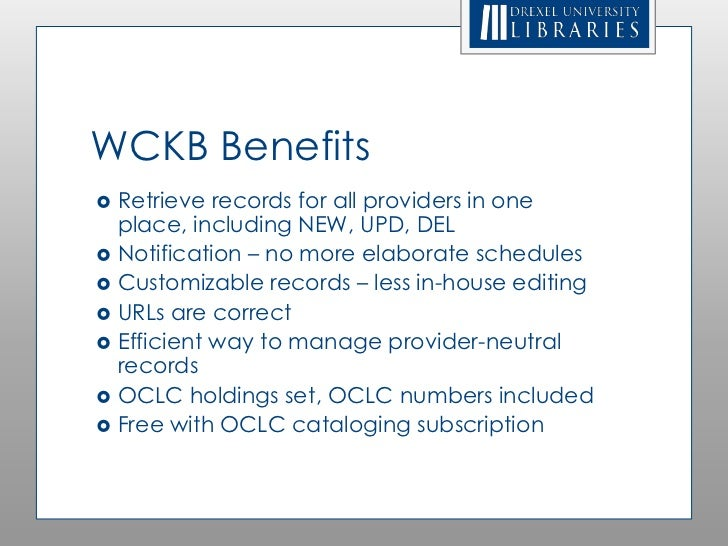 WCKB Benefits   Retrieve records for all providers in one    place, including NEW, UPD, DEL   Notification – no more ela...