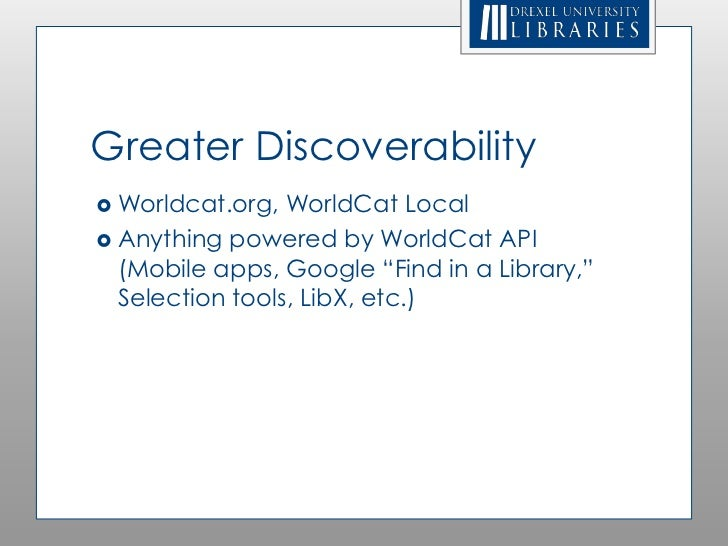 """Greater Discoverability Worldcat.org,  WorldCat Local Anything powered by WorldCat API  (Mobile apps, Google """"Find in a ..."""