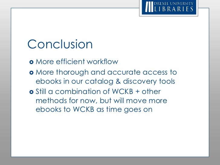 Conclusion More    efficient workflow More thorough and accurate access to  ebooks in our catalog & discovery tools Sti...