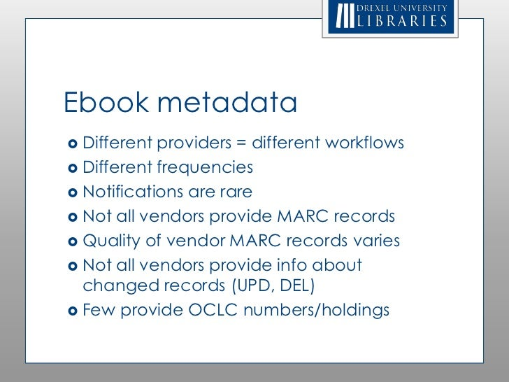 Ebook metadata Different providers = different workflows Different frequencies Notifications are rare Not all vendors ...