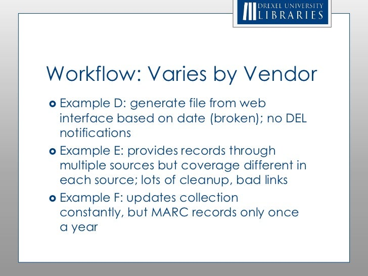 Workflow: Varies by Vendor Example   D: generate file from web  interface based on date (broken); no DEL  notifications ...