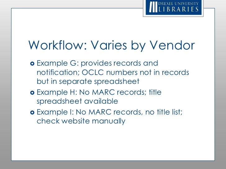 Workflow: Varies by Vendor Example   G: provides records and  notification; OCLC numbers not in records  but in separate ...