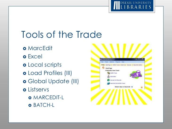 Tools of the Trade MarcEdit Excel Local  scripts Load Profiles (III) Global Update (III) Listservs     MARCEDIT-L  ...