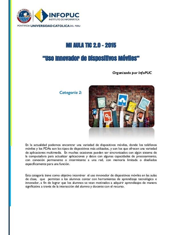 """MI AULA TIC 2.0 - 2015 """"Uso Innovador de Dispositivos Móviles"""" Organizado por InfoPUC En la actualidad podemos encontrar u..."""