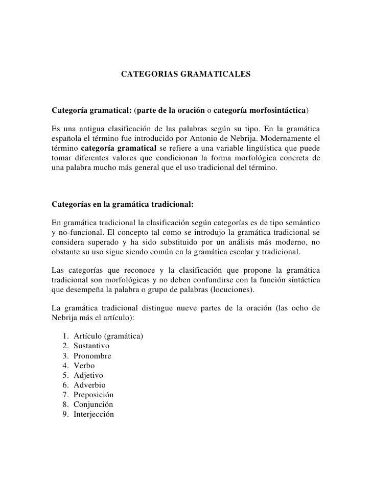 CATEGORIAS GRAMATICALES<br />Categoría gramatical: (parte de la oración o categoría morfosintáctica)<br />Es una antigua c...