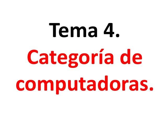 Tema 4.  Categoría de  computadoras.
