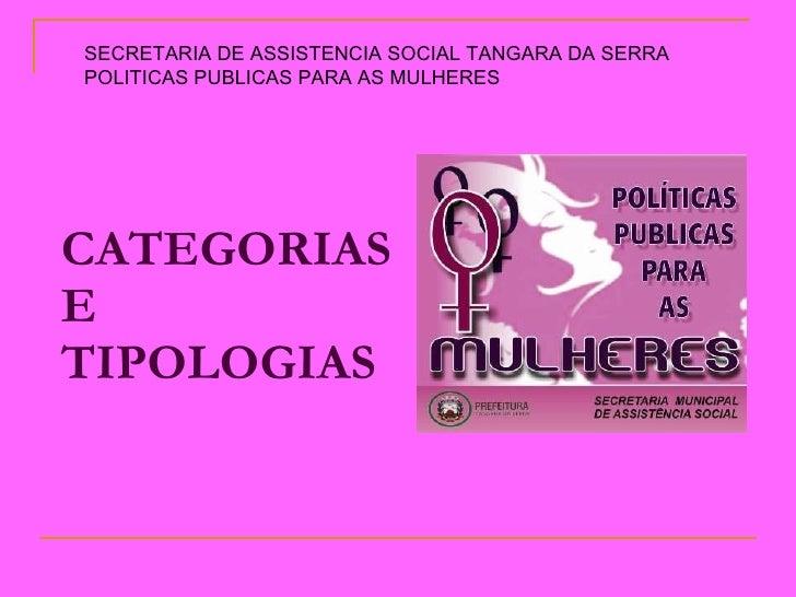 CATEGORIAS  E  TIPOLOGIAS   SECRETARIA DE ASSISTENCIA SOCIAL TANGARA DA SERRA  POLITICAS PUBLICAS PARA AS MULHERES