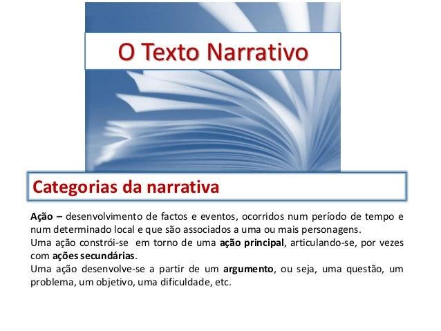 O Texto NarrativoCategorias da narrativaAção – desenvolvimento de factos e eventos, ocorridos num período de tempo enum de...