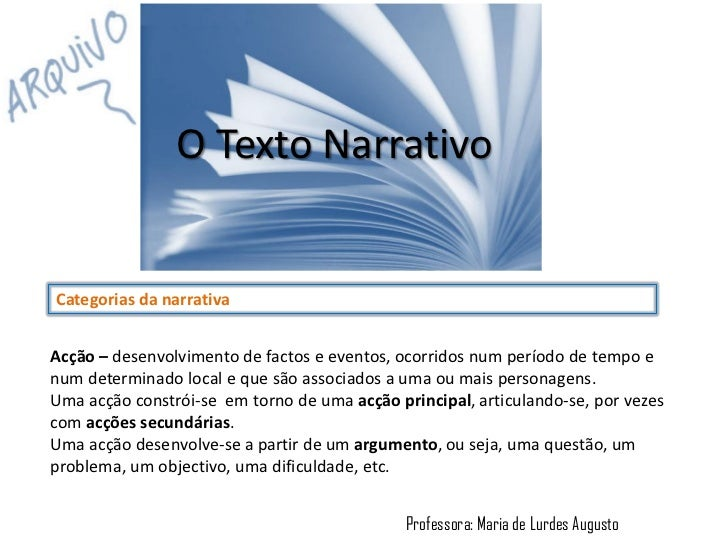 O Texto NarrativoCategorias da narrativaAcção – desenvolvimento de factos e eventos, ocorridos num período de tempo enum d...
